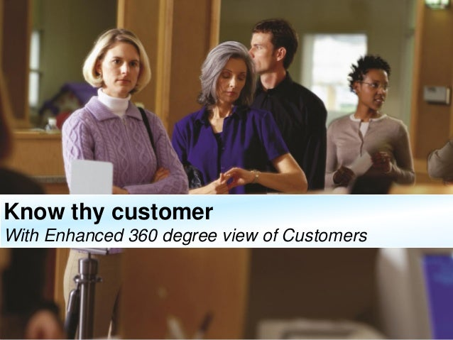© 2014 IBM Corporation1 Know thy customer With Enhanced 360 degree view of Customers