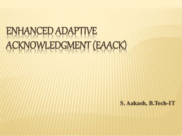 ENHANCED ADAPTIVE ACKNOWLEDGMENT (EAACK) S. Aakash, B.Tech-IT