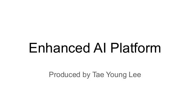 Enhanced AI Platform Produced by Tae Young Lee