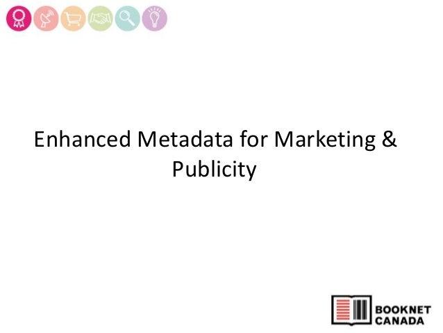 Enhanced Metadata for Marketing &Publicity