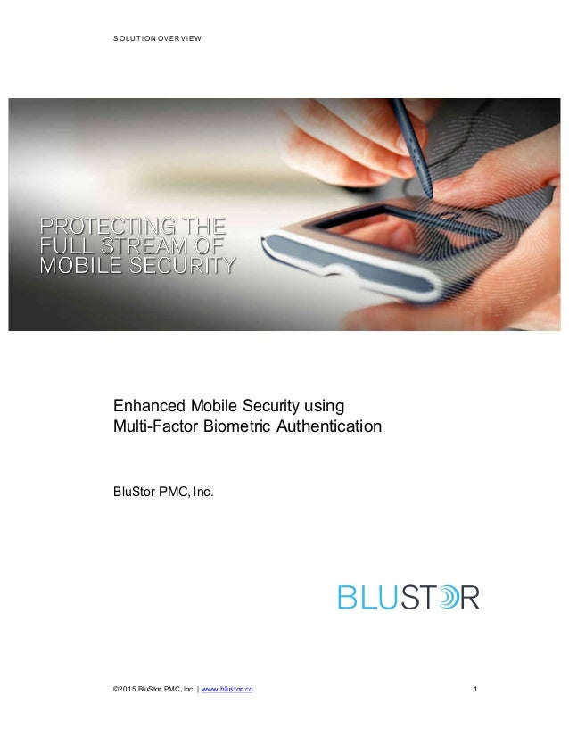 SOLUTION OVERVIEW   ©2015 BluStor PMC, Inc. | www.blustor.co  1 Enhanced Mobile Security using Multi-Factor Biometric ...