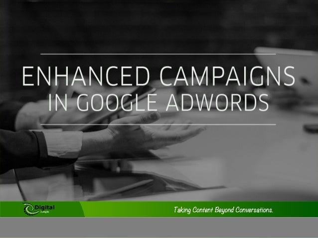 Why Change Enhanced Campaigns?There has been con,nuous and rapid evolu,on within the mobile, tablet ...