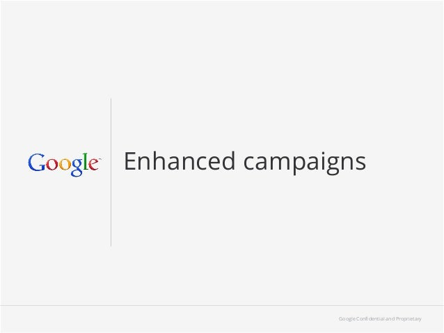 Enhanced campaigns               Google Confidential and Proprietary