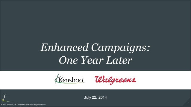 1 © 2014 Kenshoo, Inc. Confidential and Proprietary Information Enhanced Campaigns: One Year Later July 22, 2014