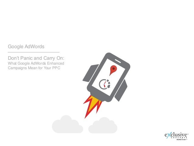 Google AdWords Don't Panic and Carry On: What Google AdWords Enhanced Campaigns Mean for Your PPC