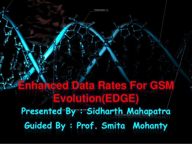 Enhanced Data Rates For GSM Evolution(EDGE) Presented By : Sidharth Mahapatra Guided By : Prof. Smita Mohanty