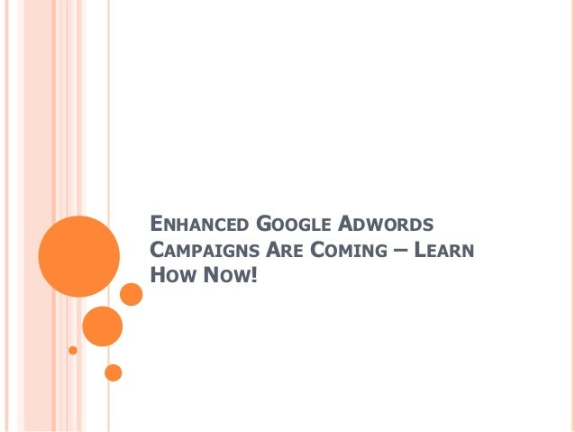 ENHANCED GOOGLE ADWORDS CAMPAIGNS ARE COMING – LEARN HOW NOW!
