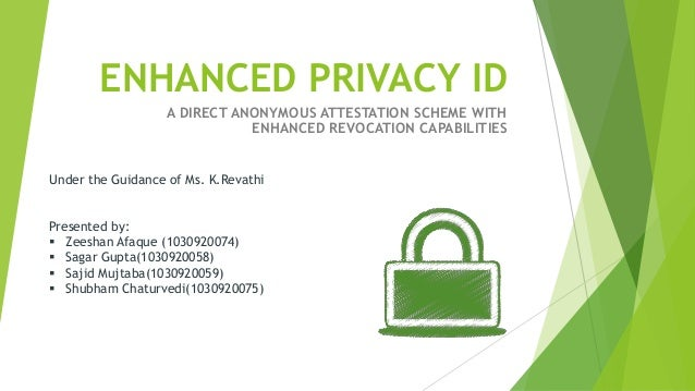 ENHANCED PRIVACY ID                   A DIRECT ANONYMOUS ATTESTATION SCHEME WITH                              ENHANCED REV...
