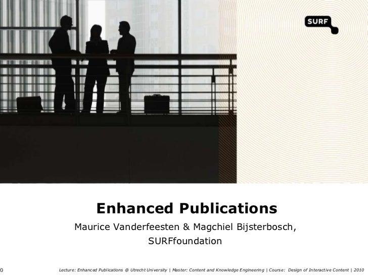 Enhanced Publications<br />Maurice Vanderfeesten & Magchiel Bijsterbosch, SURFfoundation<br />Lecture: Enhanced Publicatio...