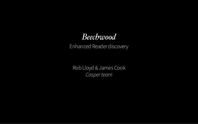 BeechwoodEnhanced Reader discovery Rob Lloyd & James Cook       Casper team