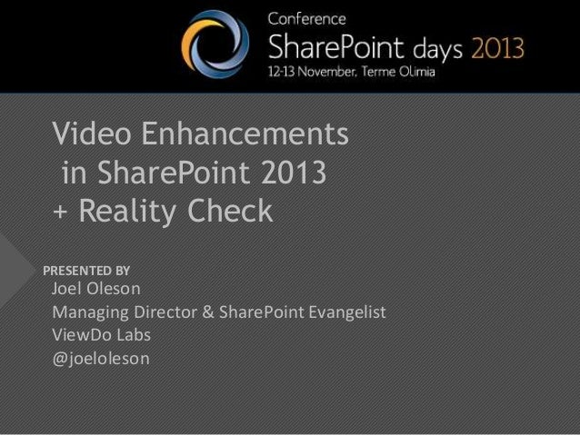 Video Enhancements in SharePoint 2013 + Reality Check PRESENTED BY  Joel Oleson Managing Director & SharePoint Evangelist ...
