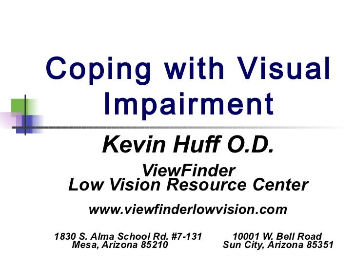 Coping with Visual   Impairment         Kevin Huff O.D.          ViewFinder  Low Vision Resource Center       www.viewfind...