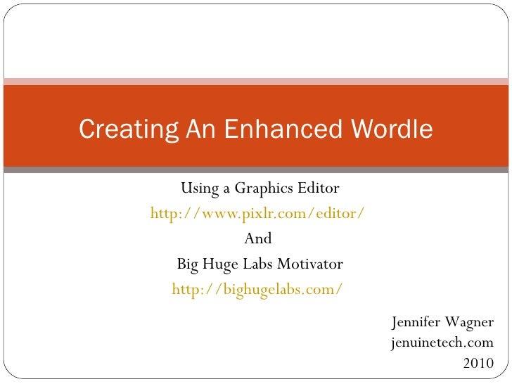 Using a Graphics Editor http://www.pixlr.com/editor/   And  Big Huge Labs Motivator http://bighugelabs.com/   Creating An ...