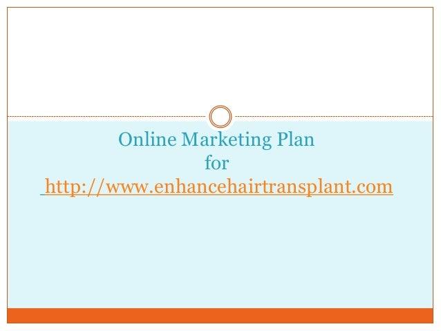 Online Marketing Plan for http://www.enhancehairtransplant.com