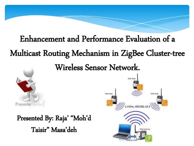 Enhancement and Performance Evaluation of a Multicast Routing Mechanism in ZigBee Cluster-tree Wireless Sensor Network. Pr...