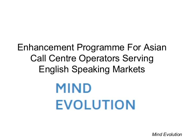 Enhancement Programme For Asian Call Centre Operators Serving English Speaking Markets Mind Evolution