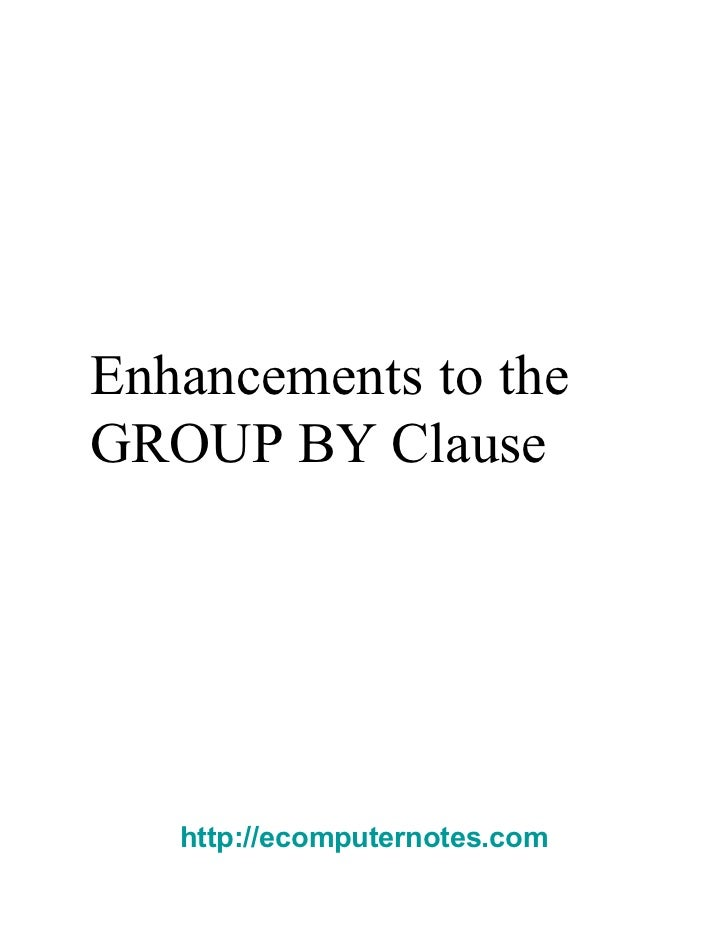 Enhancements to the GROUP BY Clause  http://ecomputernotes.com