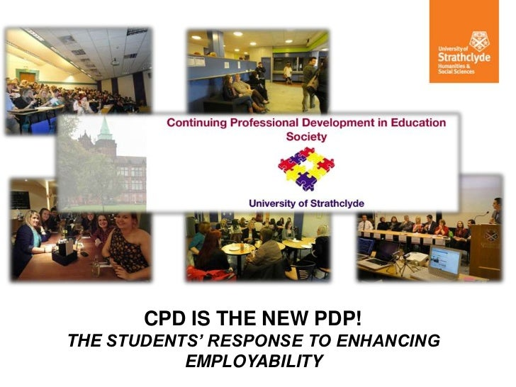 CPD IS THE NEW PDP!THE STUDENTS' RESPONSE TO ENHANCING           EMPLOYABILITY