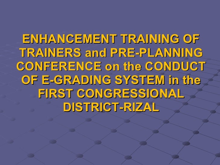 ENHANCEMENT TRAINING OF TRAINERS and PRE-PLANNING CONFERENCE on the CONDUCT OF E-GRADING SYSTEM in the FIRST CONGRESSIONAL...