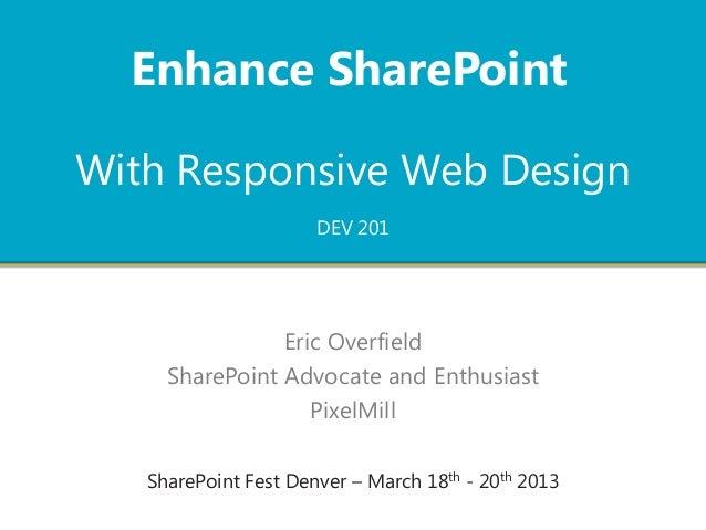 Enhance SharePointWith Responsive Web Design                      DEV 201                Eric Overfield     SharePoint Adv...