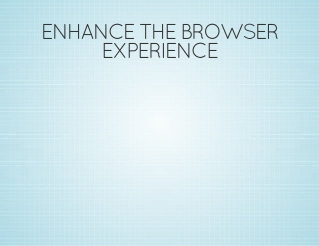 ENHANCE THE BROWSER EXPERIENCE