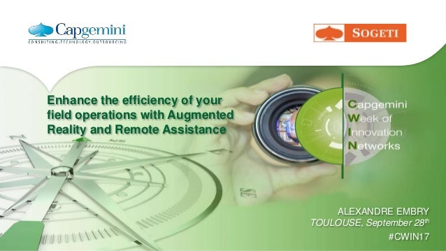 Enhance the efficiency of your field operations with Augmented Reality and Remote Assistance ALEXANDRE EMBRY TOULOUSE, Sep...