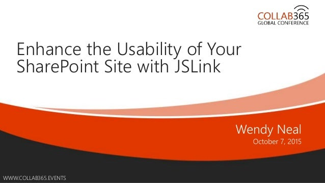 Online Conference June 17th and 18th 2015 WWW.COLLAB365.EVENTS Enhance the Usability of Your SharePoint Site with JSLink