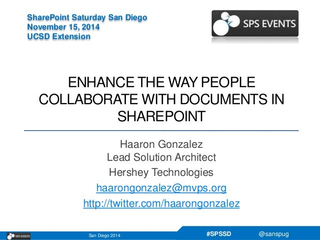 #SPSSD @sanspugSan Diego 2014 SharePoint Saturday San Diego November 15, 2014 UCSD Extension ENHANCE THE WAY PEOPLE COLLAB...