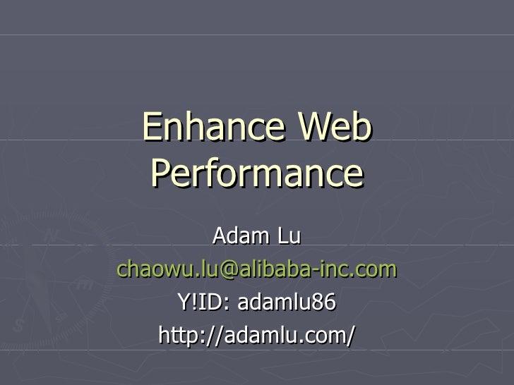 Enhance Web Performance Adam Lu [email_address] Y!ID: adamlu86 http://adamlu.com/