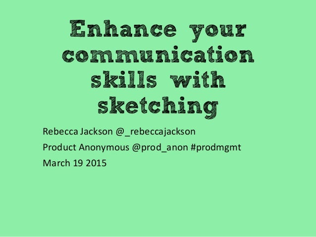 Enhance your communication skills with sketching Rebecca Jackson @_rebeccajackson Product Anonymous @prod_anon #prodmgmt M...