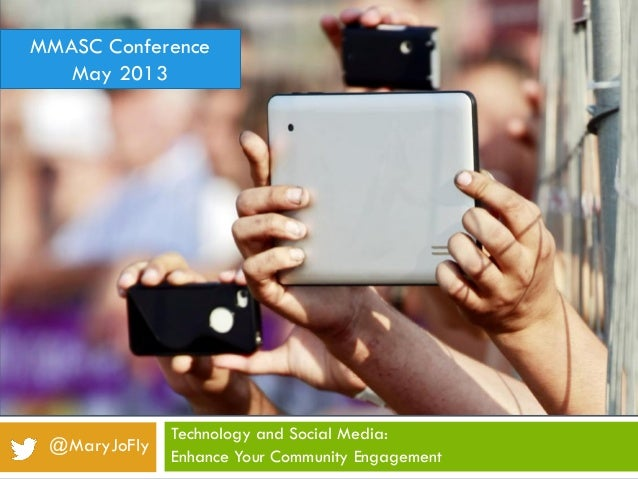 Technology and Social Media:Enhance Your Community Engagement@MaryJoFlyMMASC ConferenceMay 2013