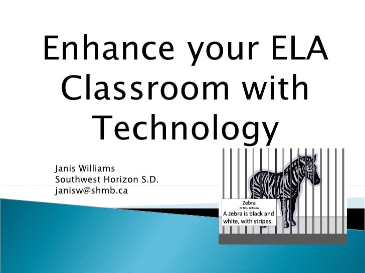 Enhance your ELA Classroom with Technology Janis Williams Southwest Horizon S.D. [email_address]