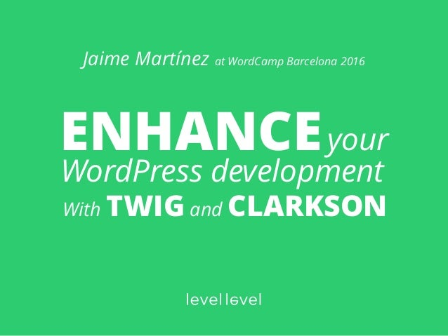ENHANCEyour WordPress development With TWIG and CLARKSON Jaime Martínez at WordCamp Barcelona 2016