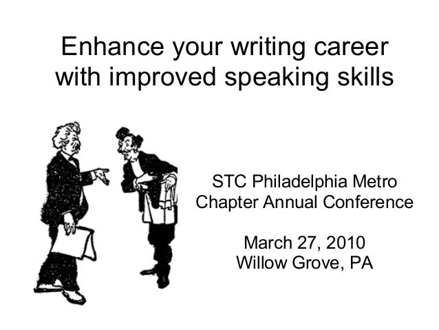 Enhance your writing careerwith improved speaking skillsSTC Philadelphia MetroChapter Annual ConferenceMarch 27, 2010Willo...