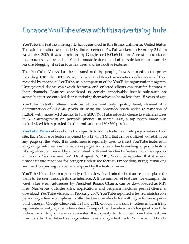 Enhance YouTube views with this advertising hubs YouTube is a feature sharing site headquartered in San Bruno, California,...