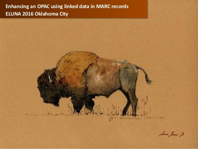 Enhancing an OPAC using linked data in MARC records ELUNA 2016 Oklahoma City