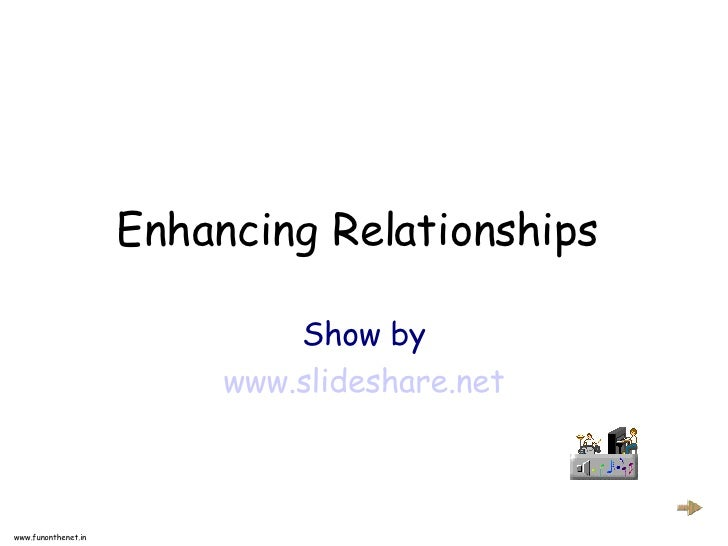 Enhancing Relationships                                Show by                           www.slideshare.net    www.funonth...