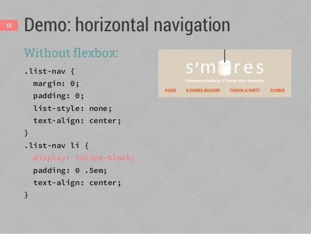 Demo: horizontal navigation 1. Turn <ul> into flex container: .list-nav { display: flex; flex-direction: row; /* default *...