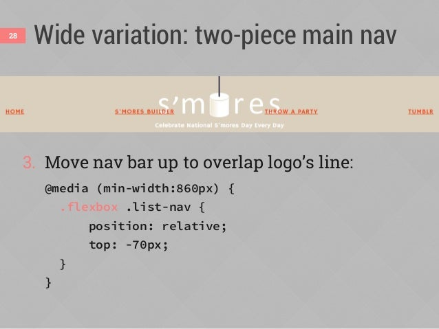 Wide variation: two-piece main nav 4. Add margins to control extra space in line: .flexbox .link-party { margin-left: auto...
