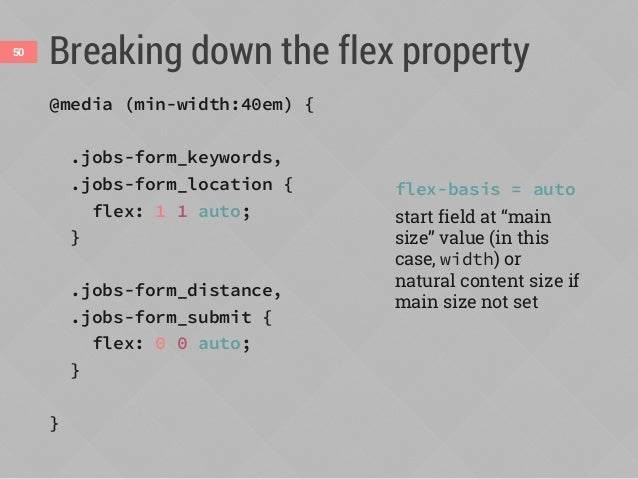 Breaking down the flex property51 @media (min-width:40em) { .jobs-form_keywords, .jobs-form_location { flex: 1 1 auto; } ....
