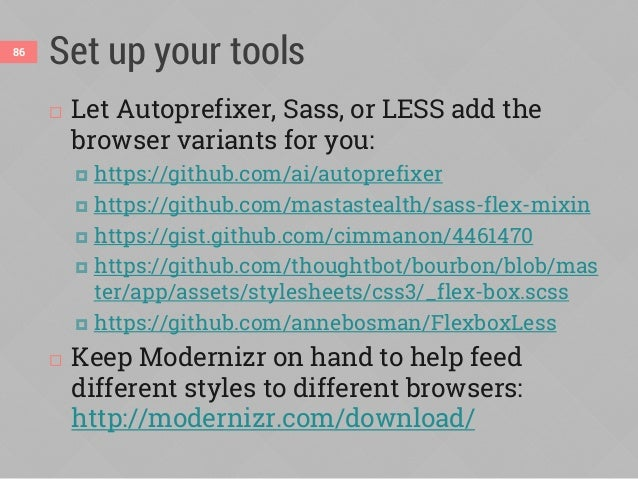 Adding Modernizr classes with Sass87 @mixin supports-flexbox($support) { @if $support == yes { .flexbox & { @content } } @...