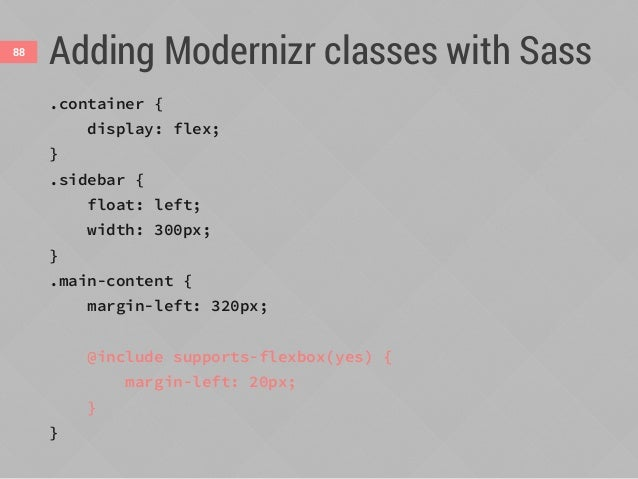 Adding Modernizr classes with Sass89 .container { display: flex; } .sidebar { float: left; width: 300px; } .main-content {...