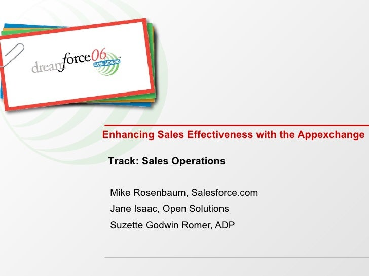 Enhancing Sales Effectiveness with the Appexchange Mike Rosenbaum, Salesforce.com Jane Isaac, Open Solutions Suzette Godwi...
