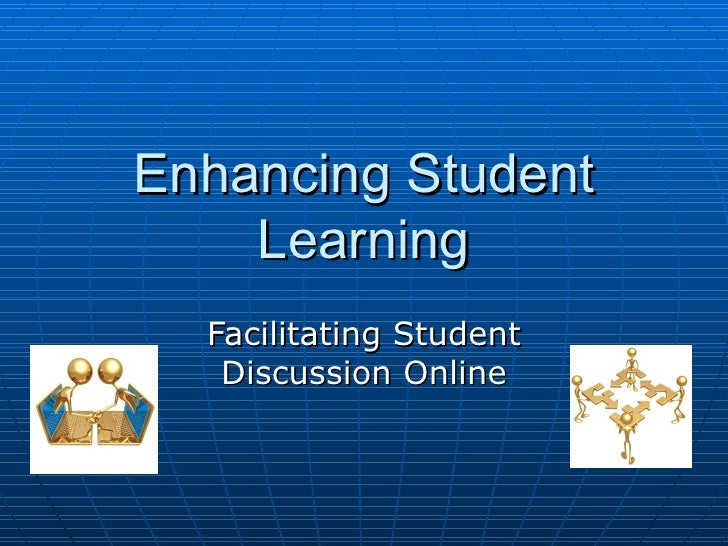 Enhancing Student Learning Facilitating Student Discussion Online