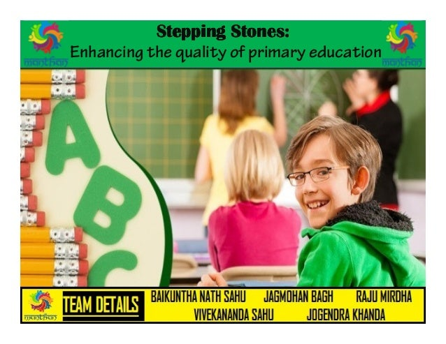 Stepping Stones:Stepping Stones:Stepping Stones:Stepping Stones: Enhancing the quality of primary education