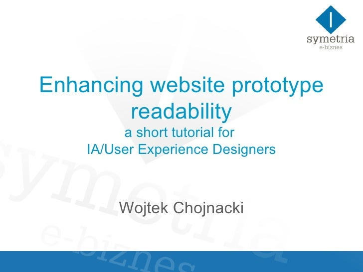 Enhancing website prototype readability a short tutorial for  IA/User Experience Designers Wojtek Chojnacki