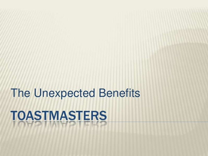 The Unexpected Benefits<br />toastmasters<br />