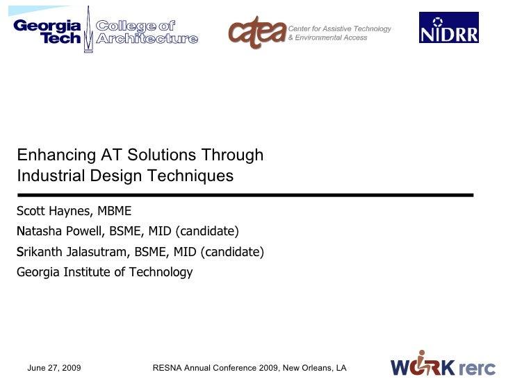 Enhancing AT Solutions Through Industrial Design Techniques  Scott Haynes, MBME N Natasha Powell, BSME, MID (candidate) S ...