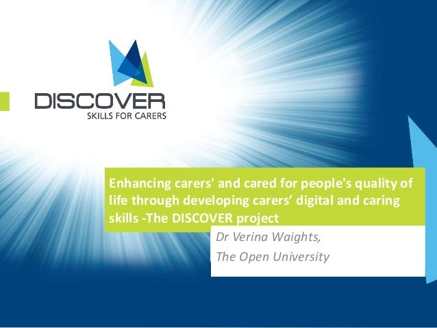 Enhancing carers' and cared for people's quality of life through developing carers' digital and caring skills -The DISCOVE...