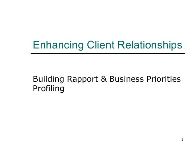 1 Enhancing Client Relationships Building Rapport & Business Priorities Profiling